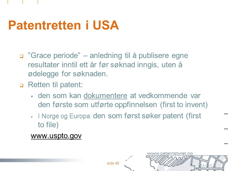"""side 48 Patentretten i USA  """"Grace periode"""" – anledning til å publisere egne resultater inntil ett år før søknad inngis, uten å ødelegge for søknaden"""