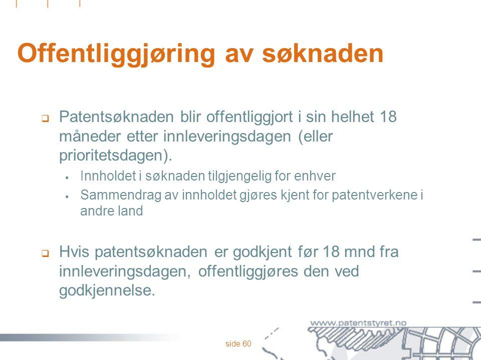 side 60 Offentliggjøring av søknaden  Patentsøknaden blir offentliggjort i sin helhet 18 måneder etter innleveringsdagen (eller prioritetsdagen).  I