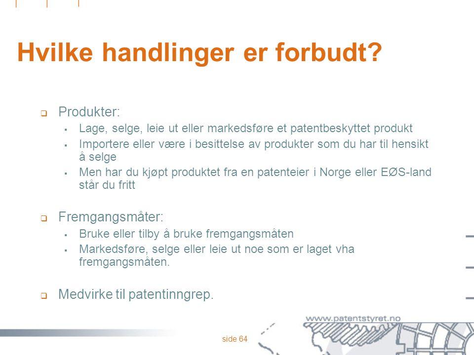 side 64 Hvilke handlinger er forbudt?  Produkter:  Lage, selge, leie ut eller markedsføre et patentbeskyttet produkt  Importere eller være i besitt
