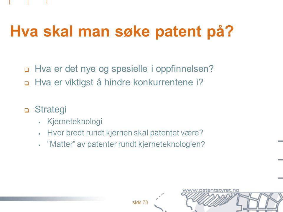 side 73 Hva skal man søke patent på?  Hva er det nye og spesielle i oppfinnelsen?  Hva er viktigst å hindre konkurrentene i?  Strategi  Kjernetekn