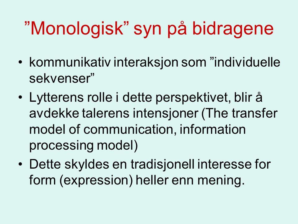 """""""Monologisk"""" syn på bidragene kommunikativ interaksjon som """"individuelle sekvenser"""" Lytterens rolle i dette perspektivet, blir å avdekke talerens inte"""