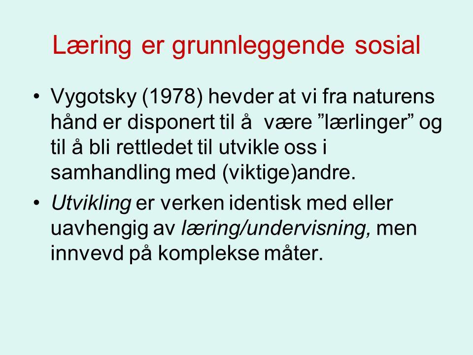 """Læring er grunnleggende sosial Vygotsky (1978) hevder at vi fra naturens hånd er disponert til å være """"lærlinger"""" og til å bli rettledet til utvikle o"""