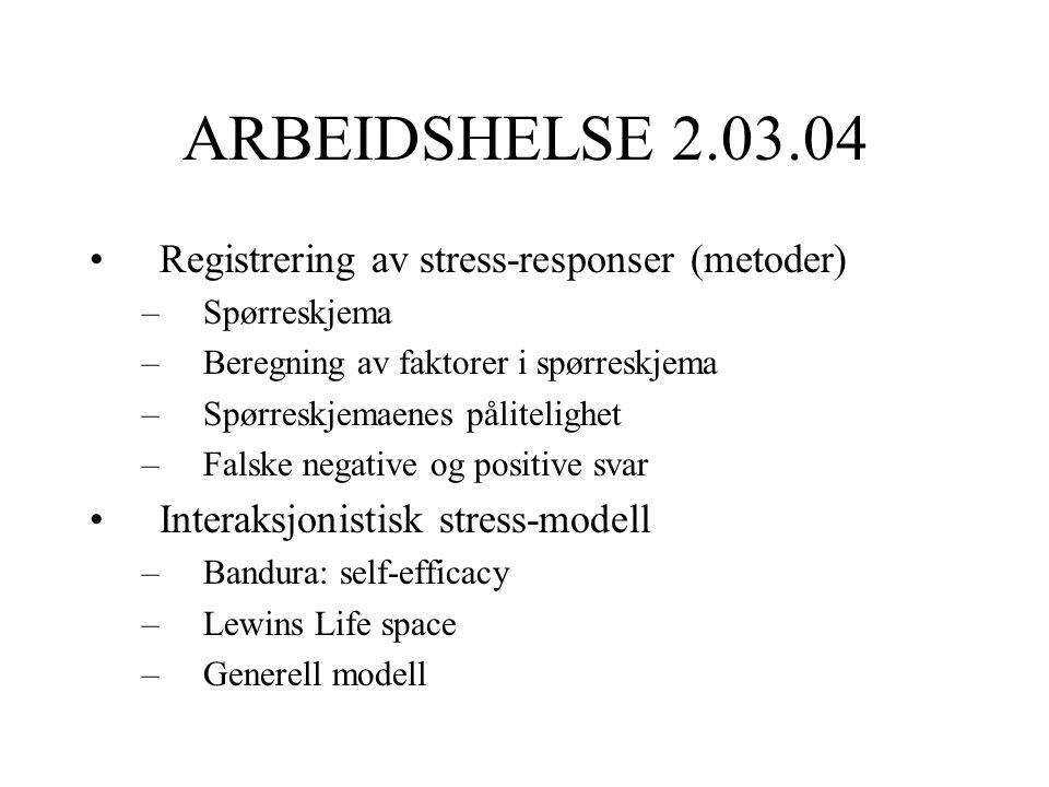ARBEIDSHELSE 2.03.04 Registrering av stress-responser (metoder) –Spørreskjema –Beregning av faktorer i spørreskjema –Spørreskjemaenes pålitelighet –Fa