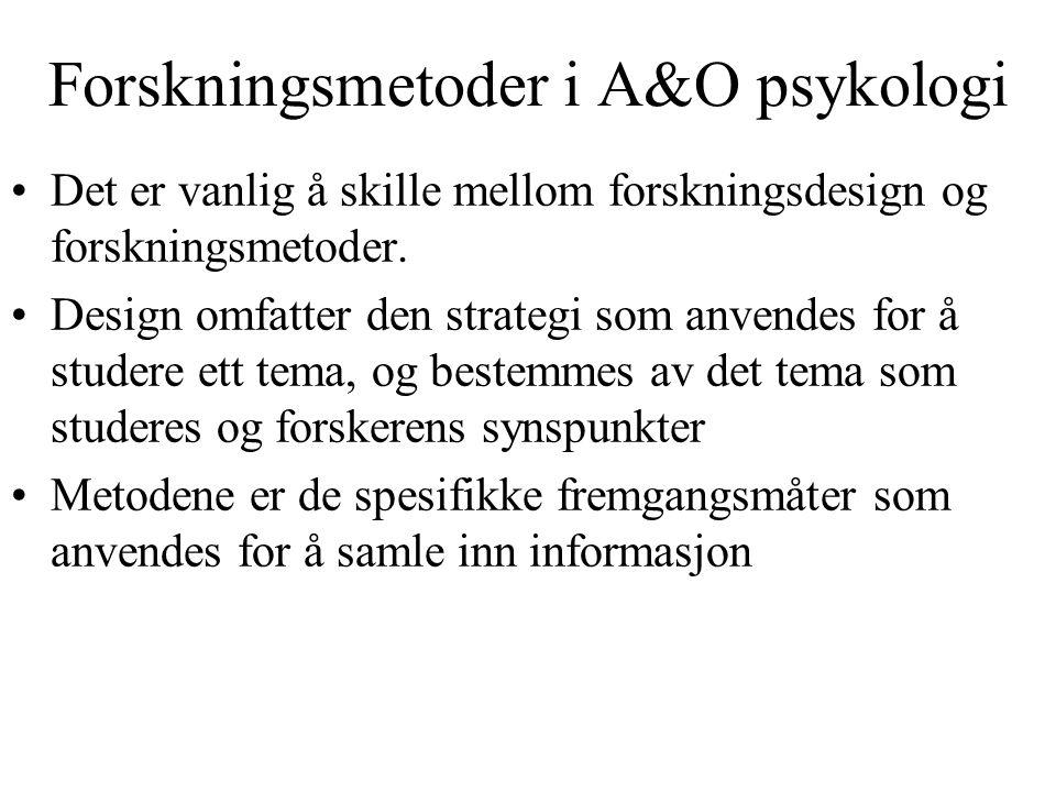Forskningsmetoder i A&O psykologi Det er vanlig å skille mellom forskningsdesign og forskningsmetoder. Design omfatter den strategi som anvendes for å