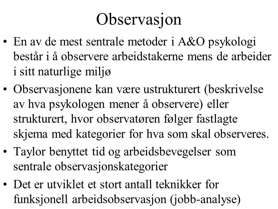 Observasjon En av de mest sentrale metoder i A&O psykologi består i å observere arbeidstakerne mens de arbeider i sitt naturlige miljø Observasjonene