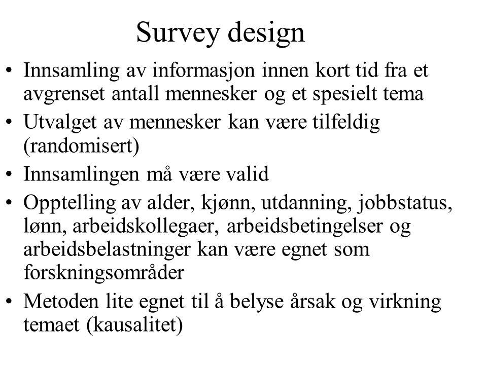 Survey design Innsamling av informasjon innen kort tid fra et avgrenset antall mennesker og et spesielt tema Utvalget av mennesker kan være tilfeldig