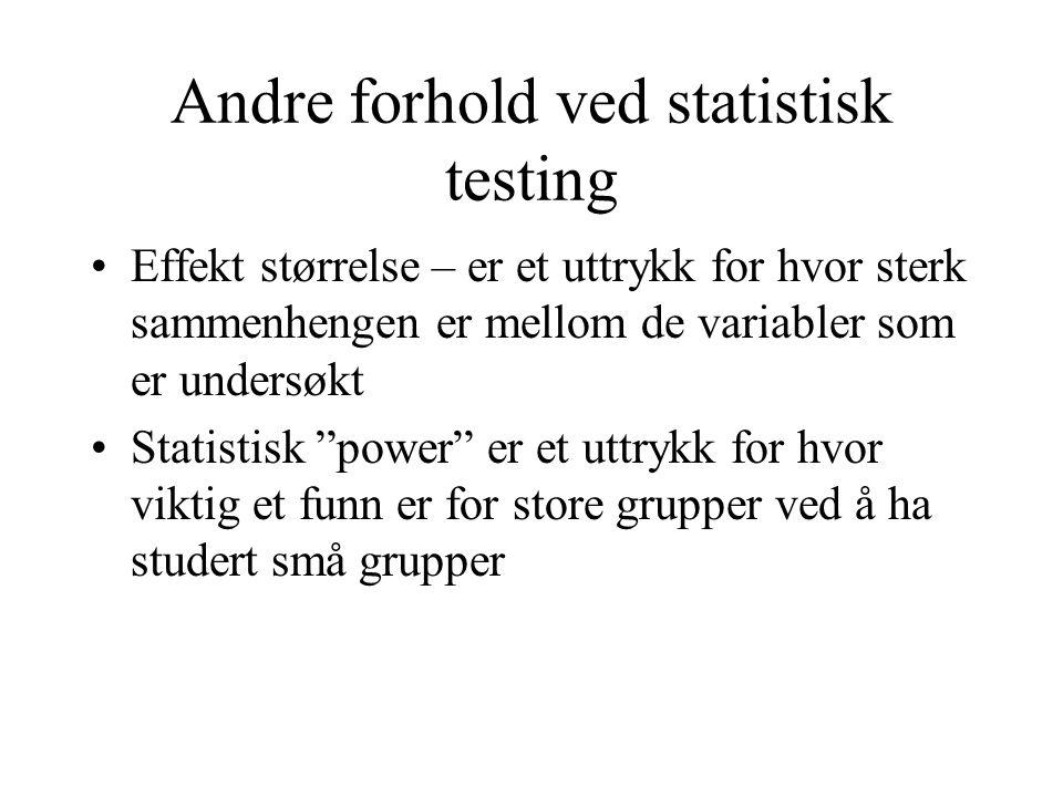 """Andre forhold ved statistisk testing Effekt størrelse – er et uttrykk for hvor sterk sammenhengen er mellom de variabler som er undersøkt Statistisk """""""