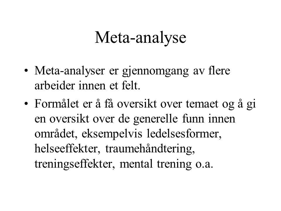 Meta-analyse Meta-analyser er gjennomgang av flere arbeider innen et felt. Formålet er å få oversikt over temaet og å gi en oversikt over de generelle