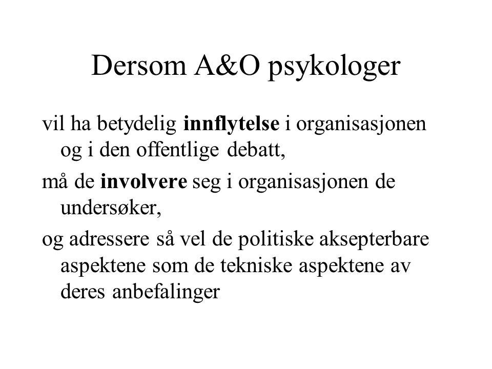 Dersom A&O psykologer vil ha betydelig innflytelse i organisasjonen og i den offentlige debatt, må de involvere seg i organisasjonen de undersøker, og