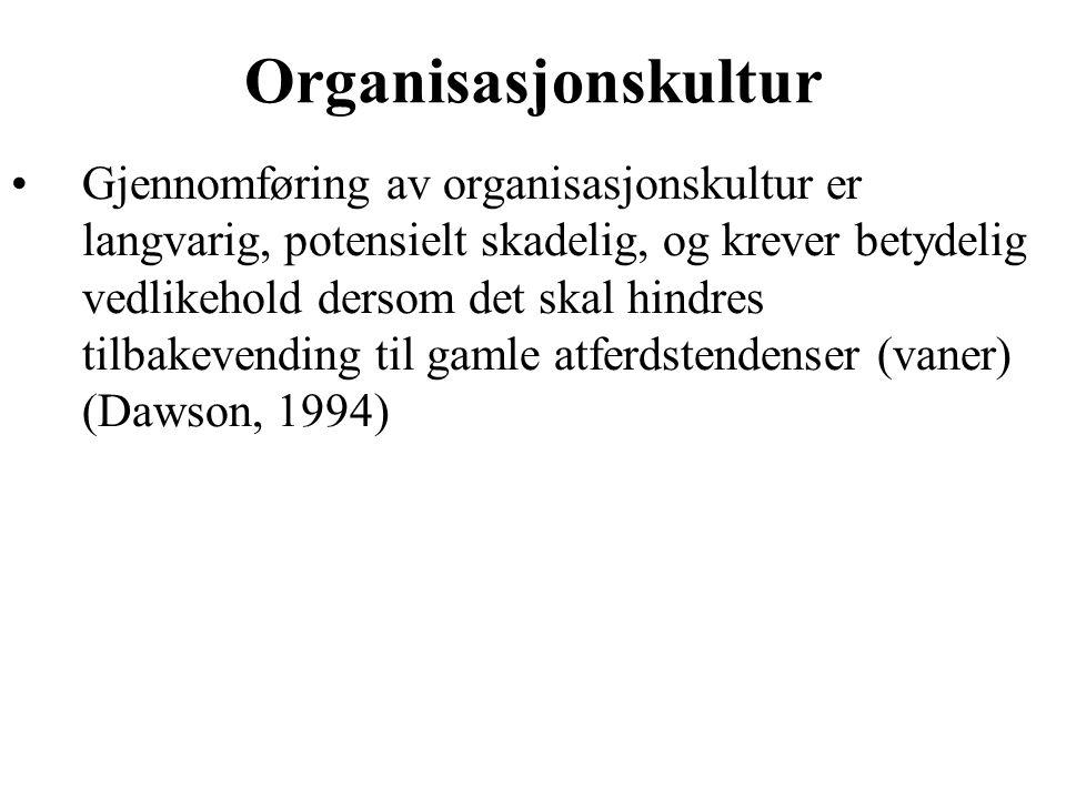 Organisasjonskultur Gjennomføring av organisasjonskultur er langvarig, potensielt skadelig, og krever betydelig vedlikehold dersom det skal hindres tilbakevending til gamle atferdstendenser (vaner) (Dawson, 1994)
