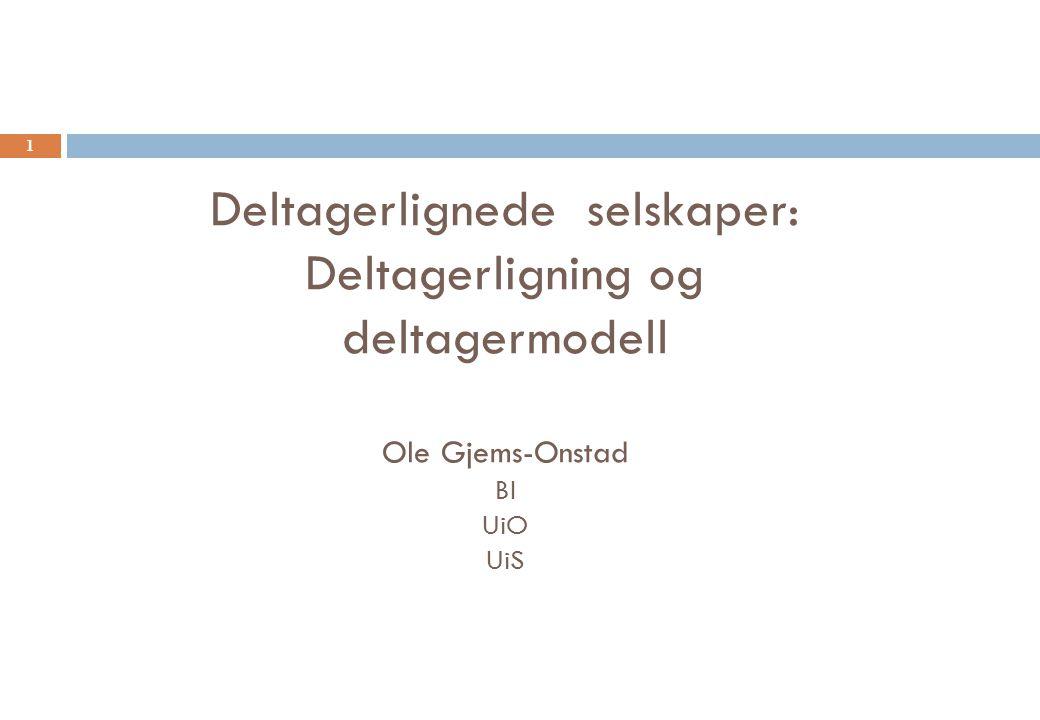 Deltagerlignede selskaper: Deltagerligning og deltagermodell Ole Gjems-Onstad BI UiO UiS 1