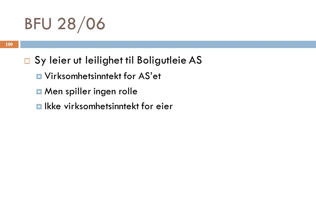 BFU 28/06  Sy leier ut leilighet til Boligutleie AS  Virksomhetsinntekt for AS'et  Men spiller ingen rolle  Ikke virksomhetsinntekt for eier 100