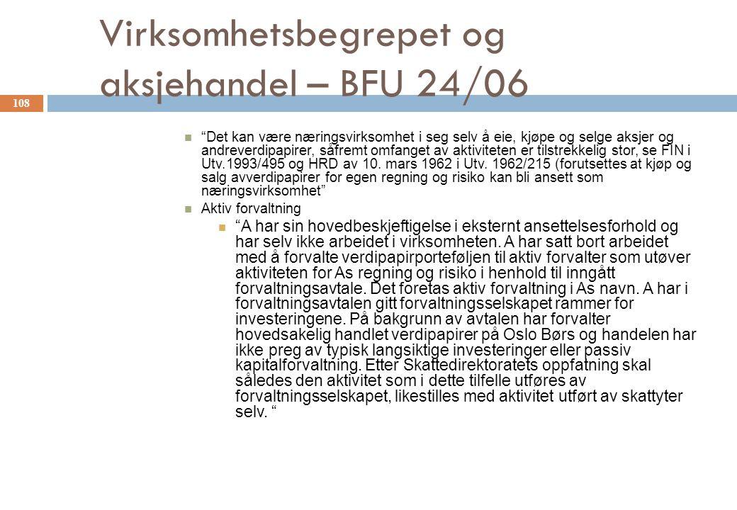 Virksomhetsbegrepet og aksjehandel – BFU 24/06 Det kan være næringsvirksomhet i seg selv å eie, kjøpe og selge aksjer og andreverdipapirer, såfremt omfanget av aktiviteten er tilstrekkelig stor, se FIN i Utv.1993/495 og HRD av 10.