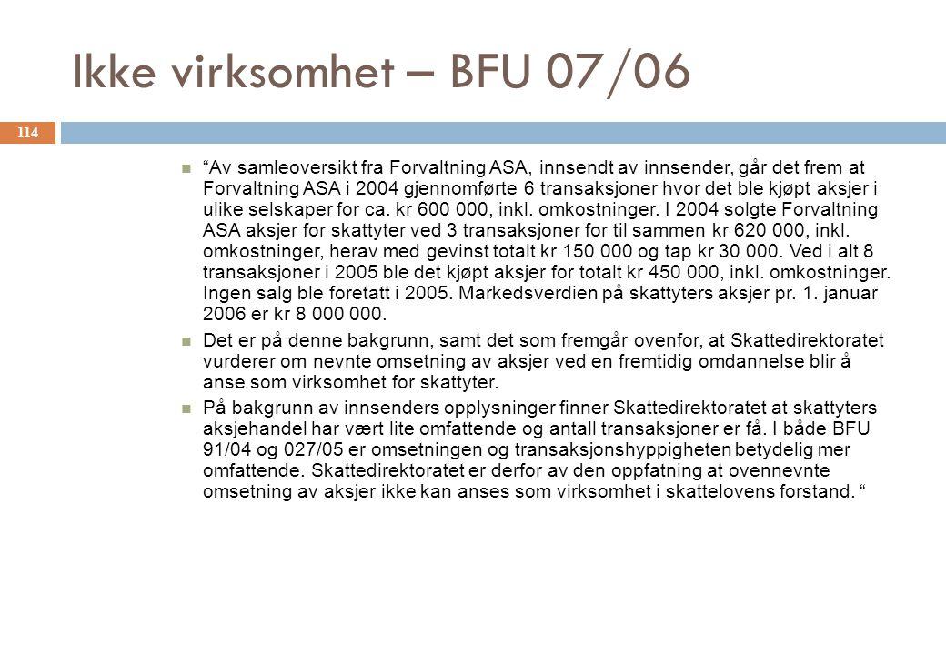 Ikke virksomhet – BFU 07/06 Av samleoversikt fra Forvaltning ASA, innsendt av innsender, går det frem at Forvaltning ASA i 2004 gjennomførte 6 transaksjoner hvor det ble kjøpt aksjer i ulike selskaper for ca.