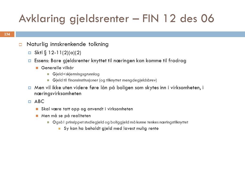 Avklaring gjeldsrenter – FIN 12 des 06  Naturlig innskrenkende tolkning  Sktl § 12-11(2)(a)(2)  Essens: Bare gjeldsrenter knyttet til næringen kan