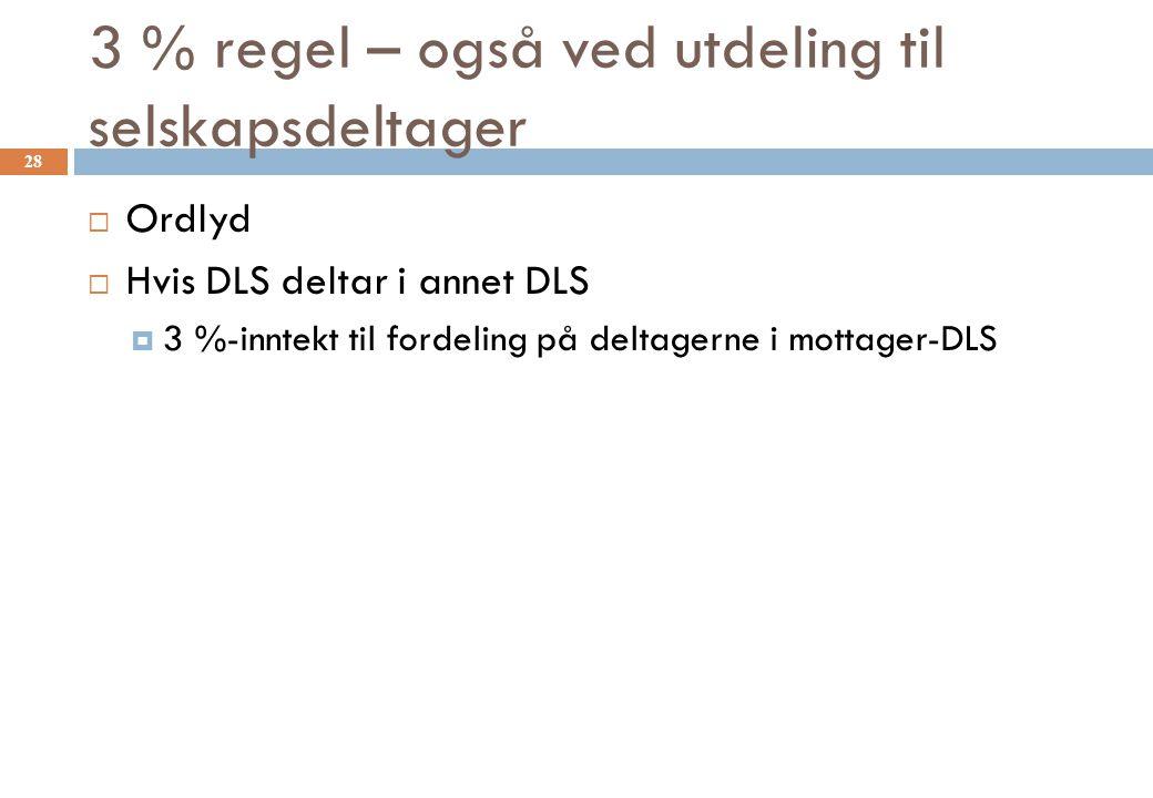 3 % regel – også ved utdeling til selskapsdeltager  Ordlyd  Hvis DLS deltar i annet DLS  3 %-inntekt til fordeling på deltagerne i mottager-DLS 28