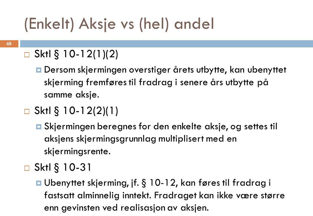 (Enkelt) Aksje vs (hel) andel  Sktl § 10-12(1)(2)  Dersom skjermingen overstiger årets utbytte, kan ubenyttet skjerming fremføres til fradrag i senere års utbytte på samme aksje.