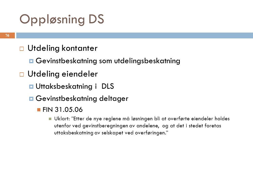 Oppløsning DS  Utdeling kontanter  Gevinstbeskatning som utdelingsbeskatning  Utdeling eiendeler  Uttaksbeskatning i DLS  Gevinstbeskatning delta
