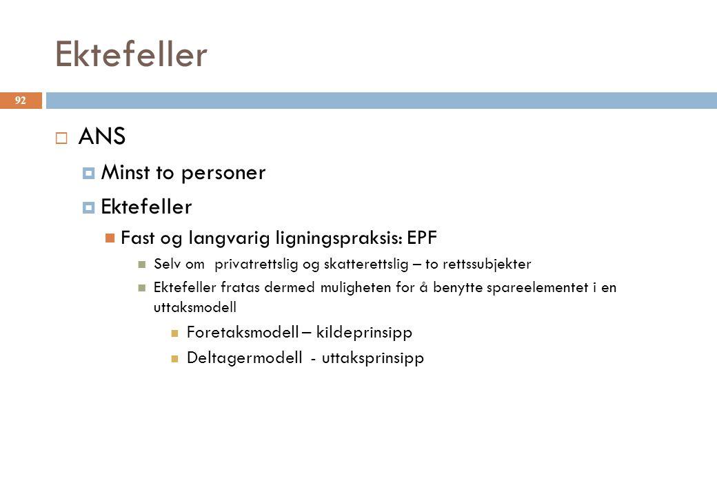 Ektefeller  ANS  Minst to personer  Ektefeller Fast og langvarig ligningspraksis: EPF Selv om privatrettslig og skatterettslig – to rettssubjekter
