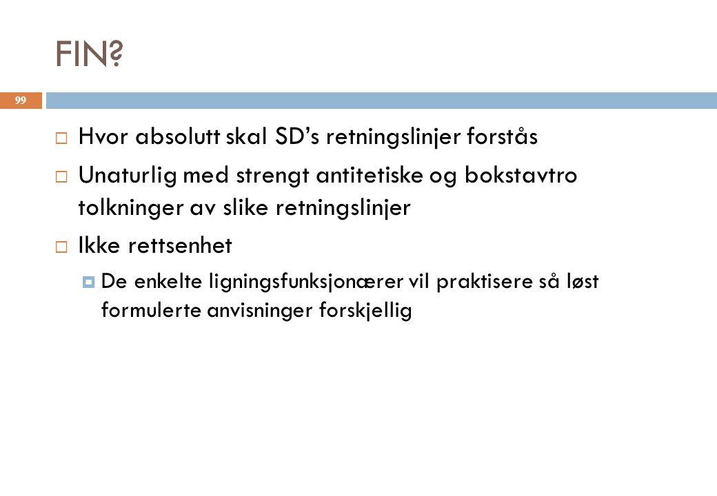 FIN?  Hvor absolutt skal SD's retningslinjer forstås  Unaturlig med strengt antitetiske og bokstavtro tolkninger av slike retningslinjer  Ikke rett