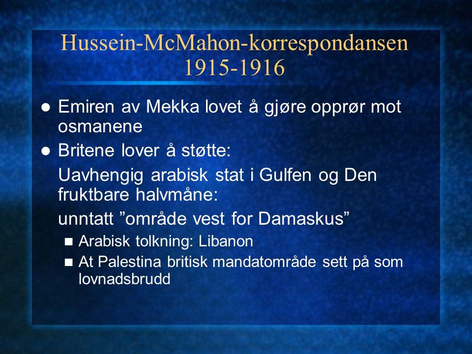 Hussein-McMahon-korrespondansen 1915-1916 Emiren av Mekka lovet å gjøre opprør mot osmanene Britene lover å støtte: Uavhengig arabisk stat i Gulfen og