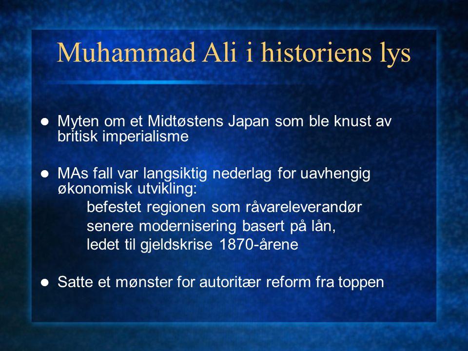 Muhammad Ali i historiens lys Myten om et Midtøstens Japan som ble knust av britisk imperialisme MAs fall var langsiktig nederlag for uavhengig økonom