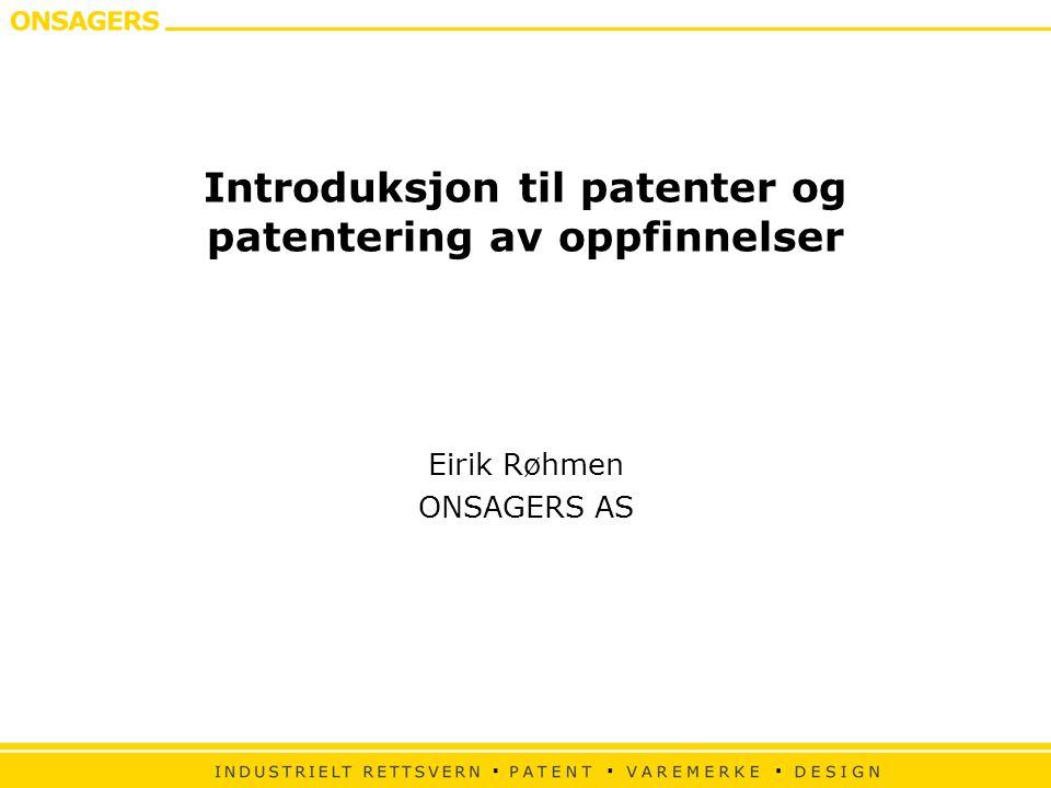Introduksjon til patenter og patentering av oppfinnelser Eirik Røhmen ONSAGERS AS