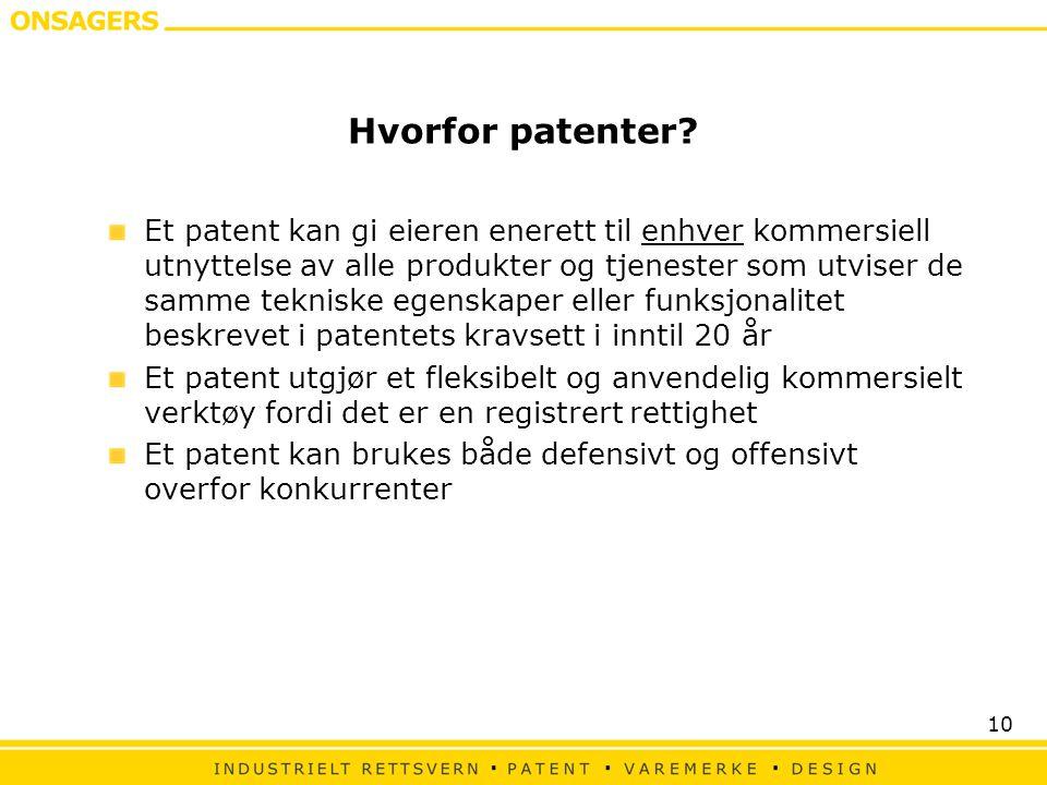 10 Hvorfor patenter? Et patent kan gi eieren enerett til enhver kommersiell utnyttelse av alle produkter og tjenester som utviser de samme tekniske eg