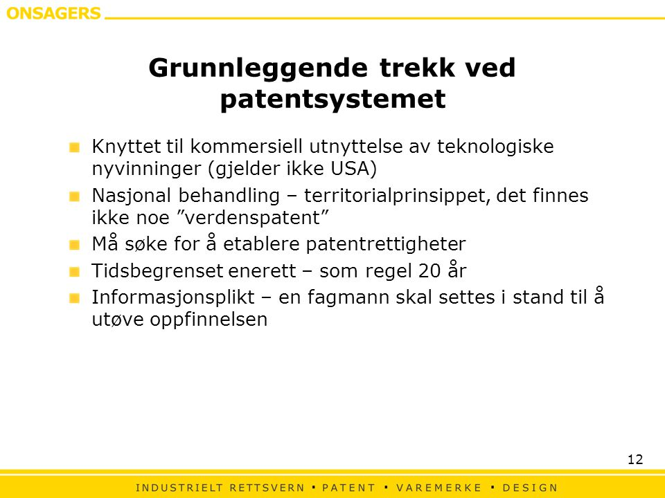 12 Grunnleggende trekk ved patentsystemet Knyttet til kommersiell utnyttelse av teknologiske nyvinninger (gjelder ikke USA) Nasjonal behandling – terr