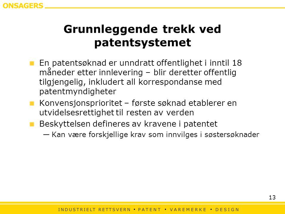 13 Grunnleggende trekk ved patentsystemet En patentsøknad er unndratt offentlighet i inntil 18 måneder etter innlevering – blir deretter offentlig til