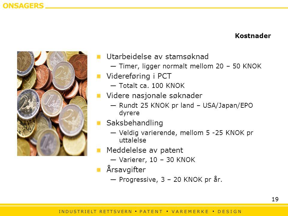 19 Kostnader Utarbeidelse av stamsøknad —Timer, ligger normalt mellom 20 – 50 KNOK Videreføring i PCT —Totalt ca.