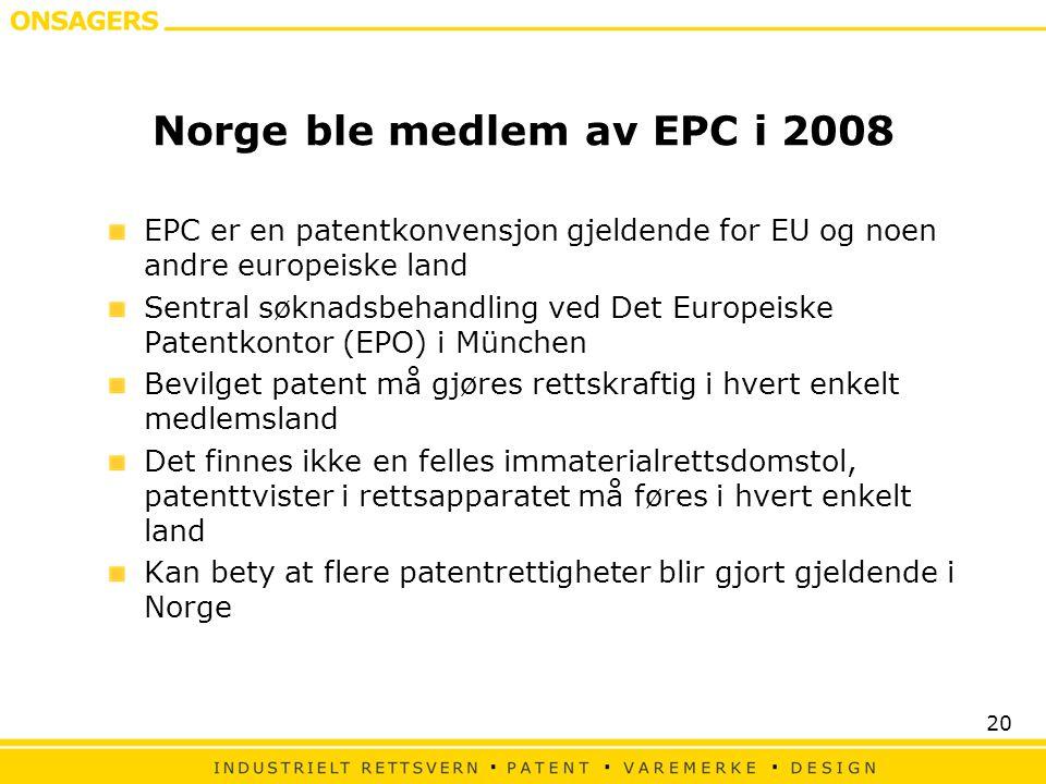 20 Norge ble medlem av EPC i 2008 EPC er en patentkonvensjon gjeldende for EU og noen andre europeiske land Sentral søknadsbehandling ved Det Europeis