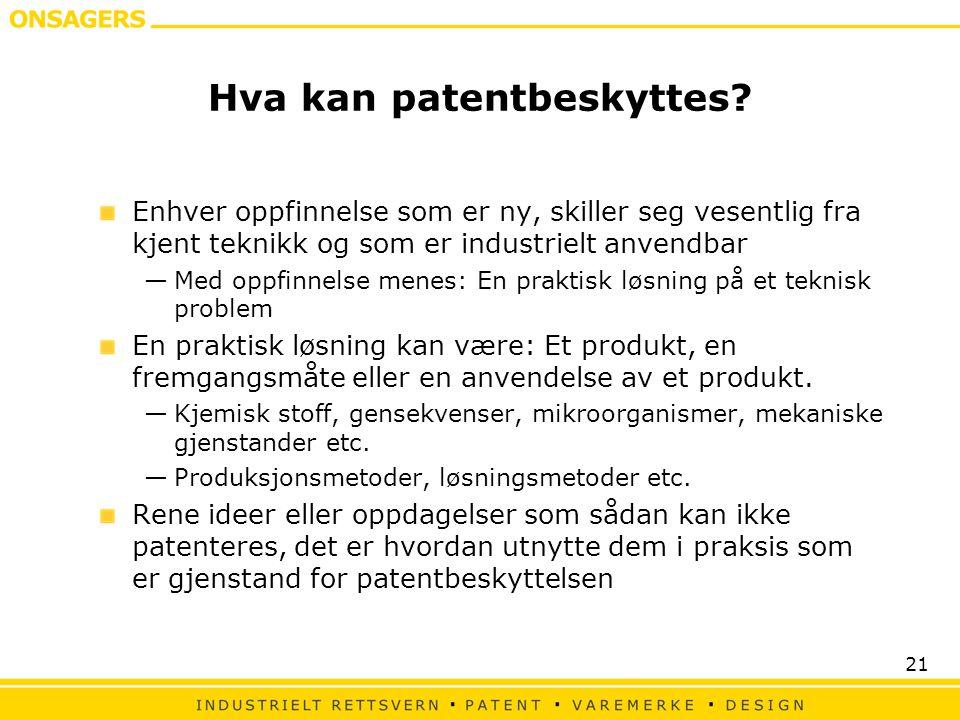 21 Hva kan patentbeskyttes? Enhver oppfinnelse som er ny, skiller seg vesentlig fra kjent teknikk og som er industrielt anvendbar —Med oppfinnelse men