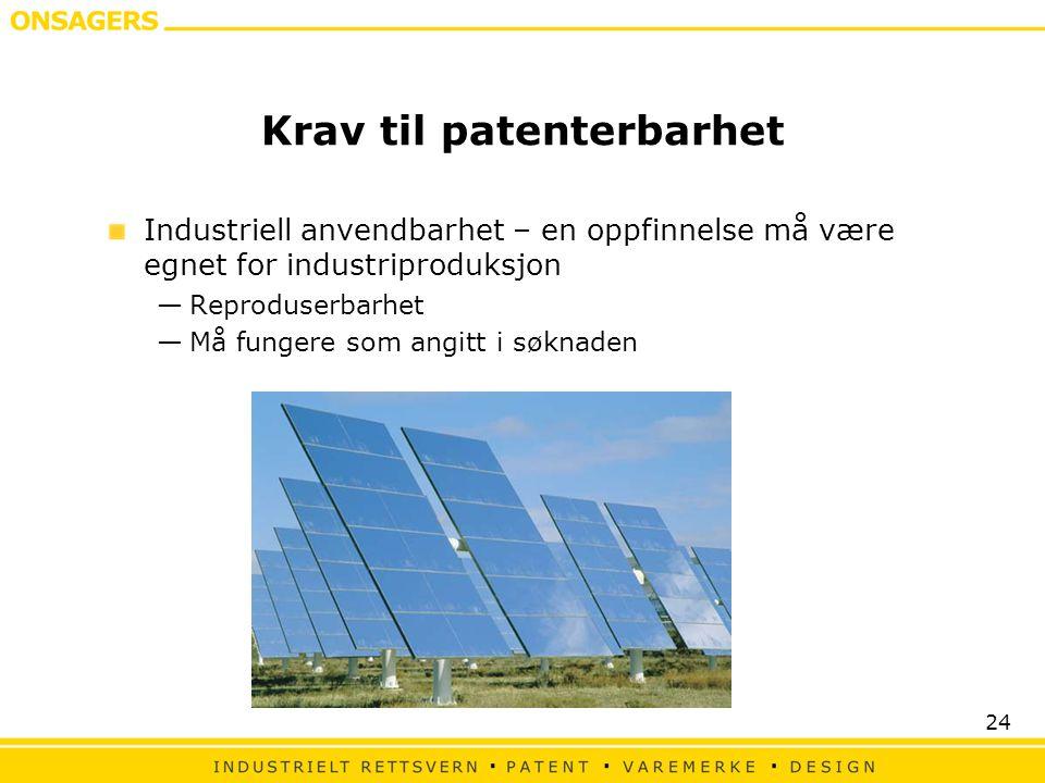 24 Krav til patenterbarhet Industriell anvendbarhet – en oppfinnelse må være egnet for industriproduksjon —Reproduserbarhet —Må fungere som angitt i s