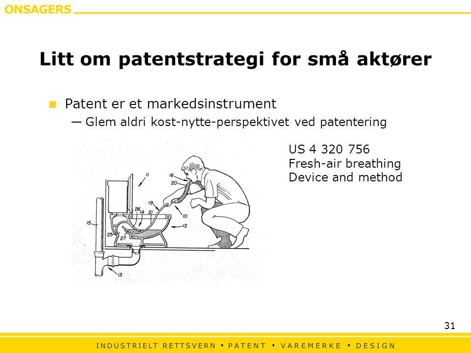 31 Litt om patentstrategi for små aktører Patent er et markedsinstrument —Glem aldri kost-nytte-perspektivet ved patentering US 4 320 756 Fresh-air br