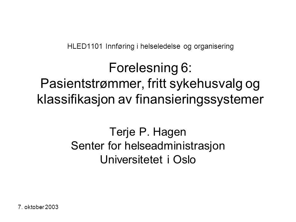 7. oktober 2003 HLED1101 Innføring i helseledelse og organisering Forelesning 6: Pasientstrømmer, fritt sykehusvalg og klassifikasjon av finansierings
