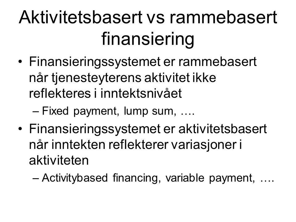 Aktivitetsbasert vs rammebasert finansiering Finansieringssystemet er rammebasert når tjenesteyterens aktivitet ikke reflekteres i inntektsnivået –Fixed payment, lump sum, ….