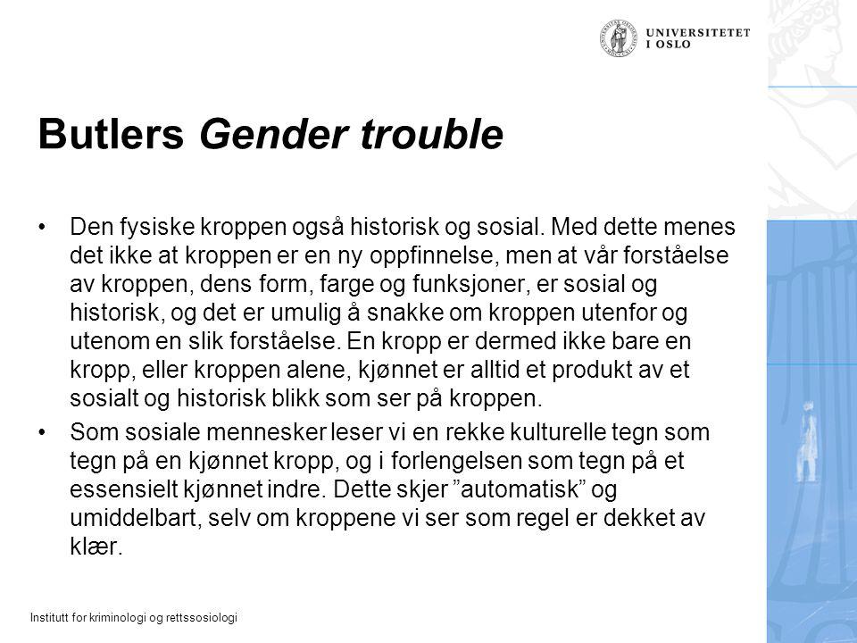 Institutt for kriminologi og rettssosiologi Butlers Gender trouble Den fysiske kroppen også historisk og sosial. Med dette menes det ikke at kroppen e