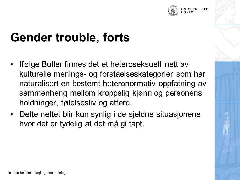 Institutt for kriminologi og rettssosiologi Gender trouble, forts Ifølge Butler finnes det et heteroseksuelt nett av kulturelle menings- og forståelse