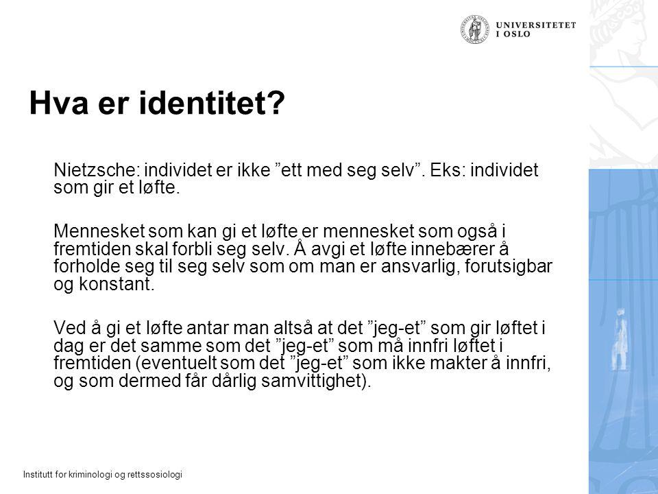 """Institutt for kriminologi og rettssosiologi Hva er identitet? Nietzsche: individet er ikke """"ett med seg selv"""". Eks: individet som gir et løfte. Mennes"""