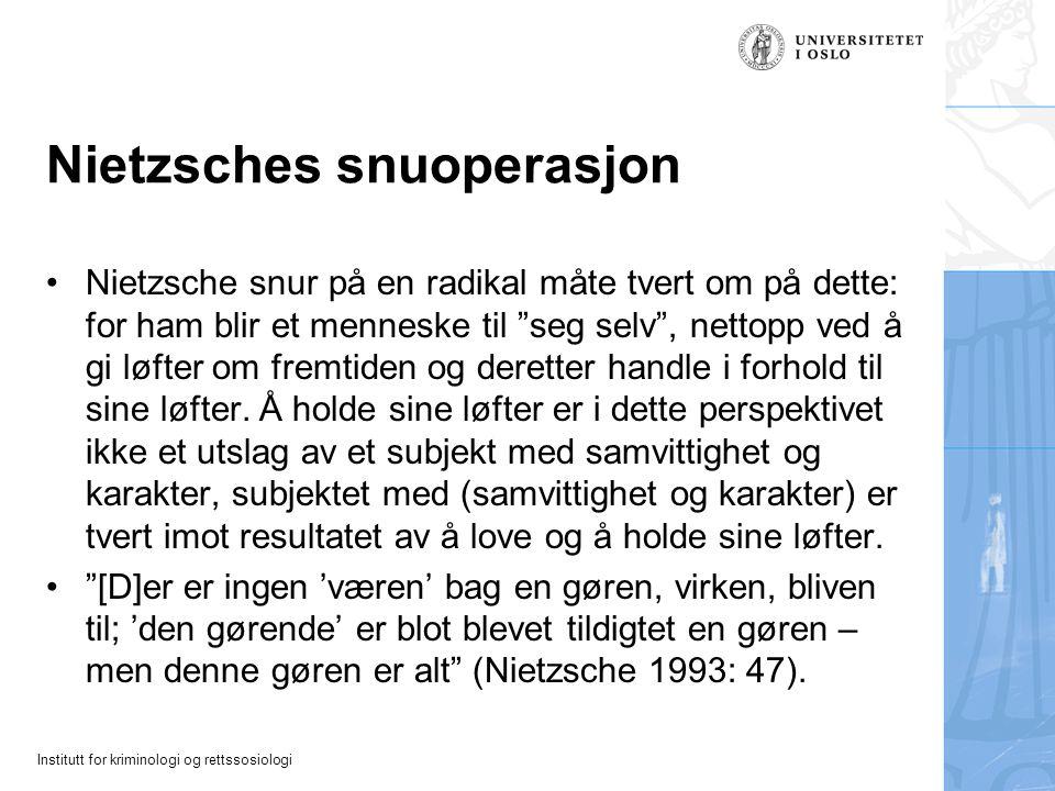 Institutt for kriminologi og rettssosiologi Nietzsches snuoperasjon Nietzsche snur på en radikal måte tvert om på dette: for ham blir et menneske til