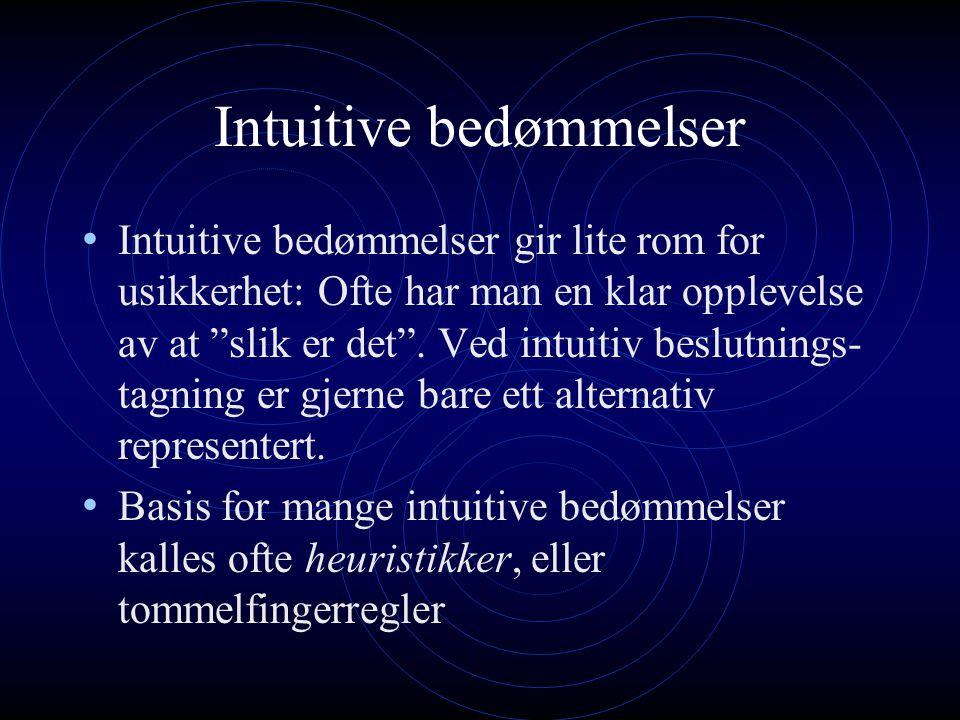 """Intuitive bedømmelser Intuitive bedømmelser gir lite rom for usikkerhet: Ofte har man en klar opplevelse av at """"slik er det"""". Ved intuitiv beslutnings"""