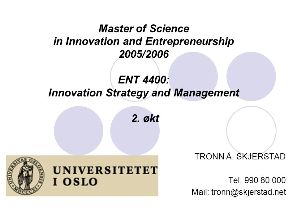 Master of Science in Innovation and Entrepreneurship 2005/2006 ENT 4400: Innovation Strategy and Management 2.