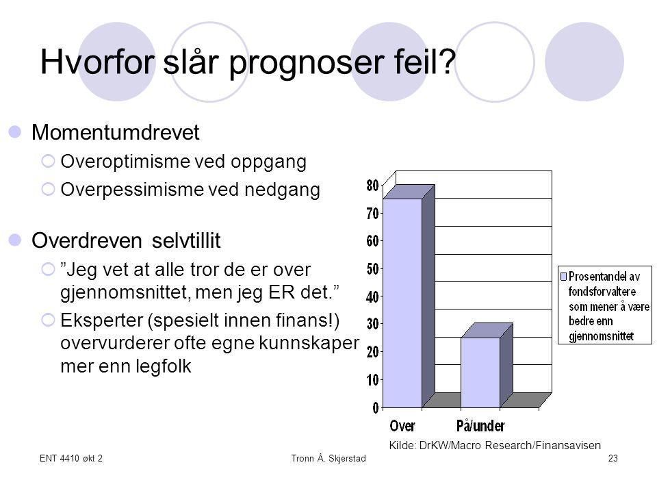 ENT 4410 økt 2Tronn Å. Skjerstad23 Hvorfor slår prognoser feil.