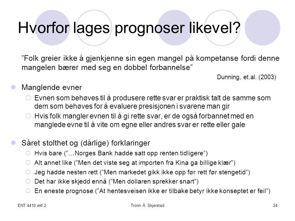 ENT 4410 økt 2Tronn Å. Skjerstad24 Hvorfor lages prognoser likevel.