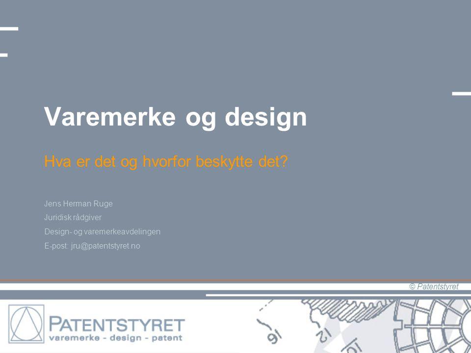 © Patentstyret Varemerke og design Hva er det og hvorfor beskytte det.