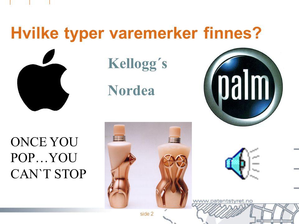 side 2 Hvilke typer varemerker finnes? Kellogg´s Nordea ONCE YOU POP…YOU CAN`T STOP