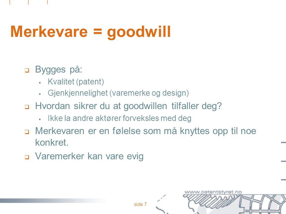 side 7 Merkevare = goodwill  Bygges på:  Kvalitet (patent)  Gjenkjennelighet (varemerke og design)  Hvordan sikrer du at goodwillen tilfaller deg.
