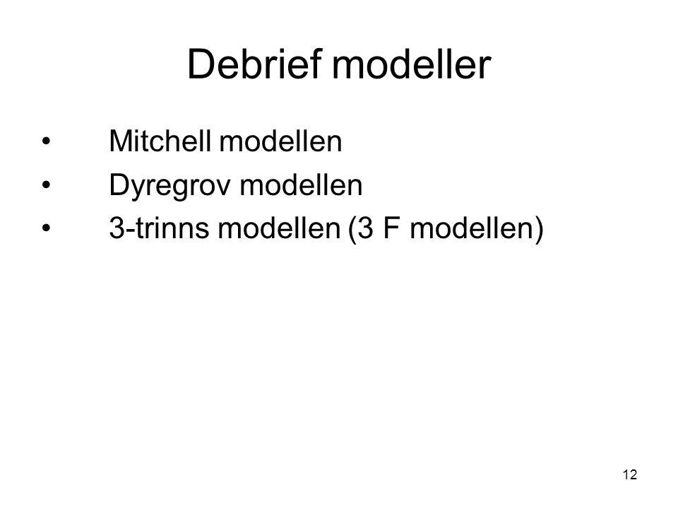 12 Debrief modeller Mitchell modellen Dyregrov modellen 3-trinns modellen (3 F modellen)