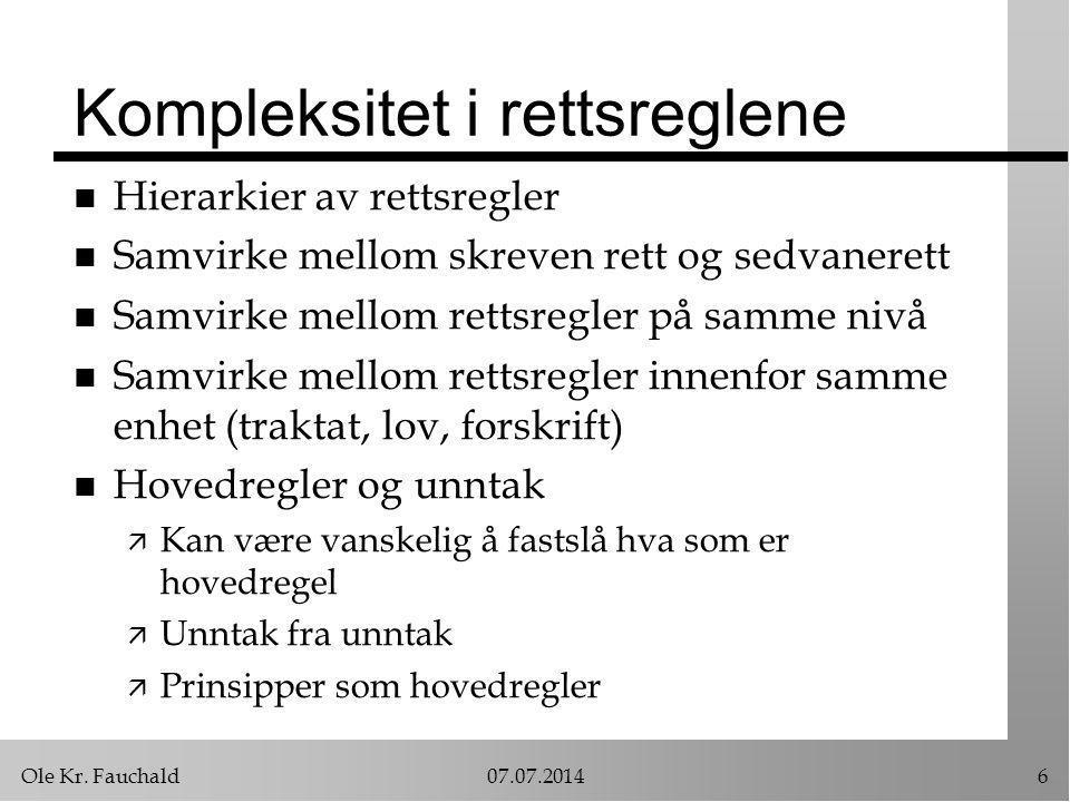 Ole Kr. Fauchald07.07.20146 Kompleksitet i rettsreglene n Hierarkier av rettsregler n Samvirke mellom skreven rett og sedvanerett n Samvirke mellom re